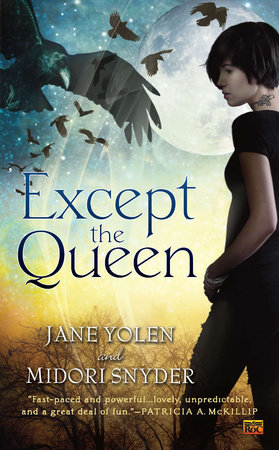 Except the Queen by Jane Yolen and Midori Snyder