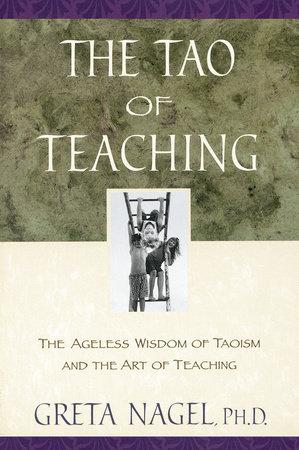 The Tao of Teaching by Greta K. Nagel