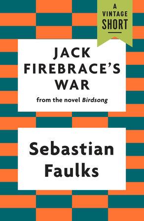 Jack Firebrace's War by Sebastian Faulks