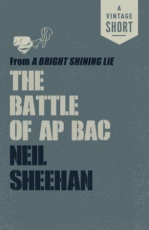 The Battle of Ap Bac by Neil Sheehan