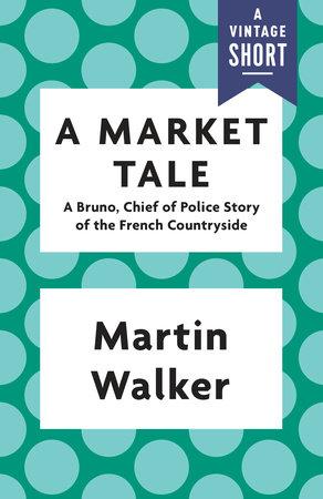 A Market Tale by Martin Walker
