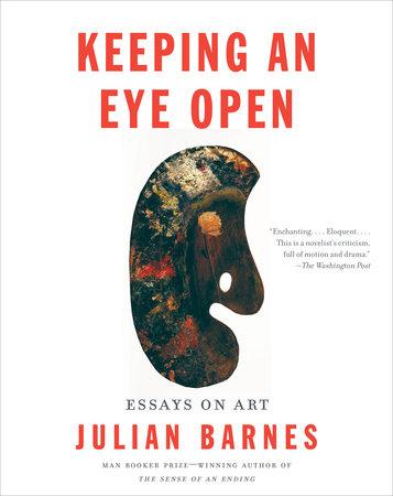 Keeping an Eye Open by Julian Barnes