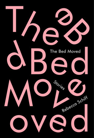 The Bed Moved by Rebecca Schiff