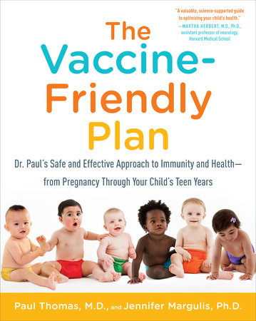 The Vaccine-Friendly Plan by Paul Thomas, M.D. and Jennifer Margulis, Ph.D.