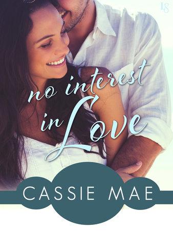 No Interest In Love by Cassie Mae