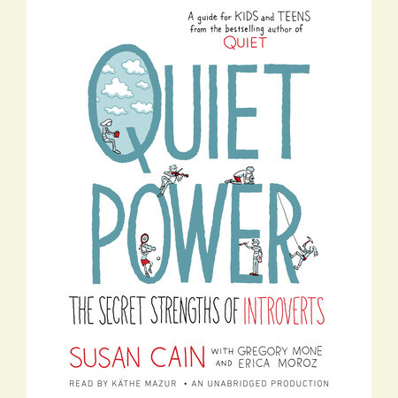 Quiet Power by Susan Cain, Gregory Mone and Erica Moroz