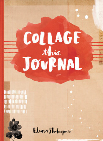 Collage This Journal by Eleanor Shakespeare