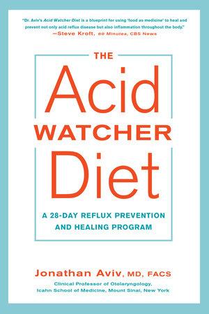 The Acid Watcher Diet by Jonathan Aviv, MD, FACS
