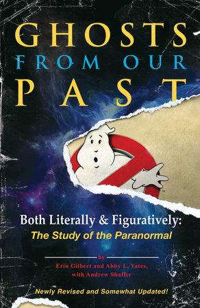Ghosts from Our Past by Erin Gilbert, Abby L. Yates and Andrew Shaffer