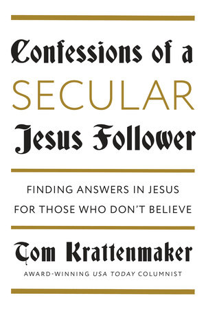 Confessions of a Secular Jesus Follower by Tom Krattenmaker