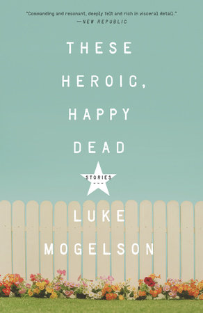 The cover of the book These Heroic, Happy Dead