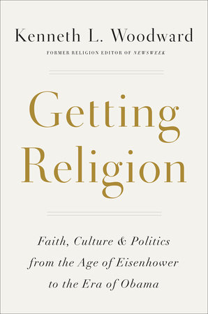 Getting Religion by Kenneth L. Woodward