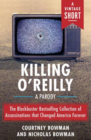 Killing O'Reilly by Courtney Bowman and Nicholas Bowman