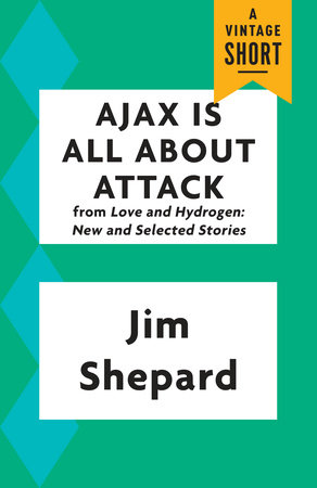 Ajax Is All About Attack by Jim Shepard