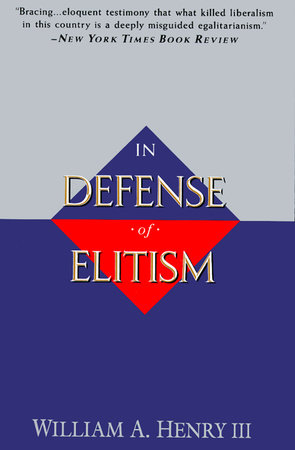 In Defense of Elitism by William A. Henry, III