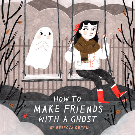 How to Make Friends with a Ghost by Rebecca Green