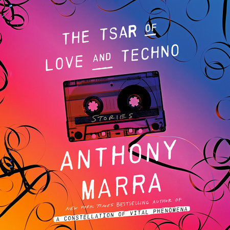 The Tsar of Love and Techno by Anthony Marra