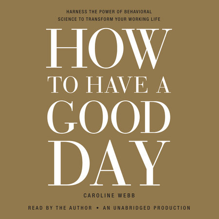 How to Have a Good Day by Caroline Webb