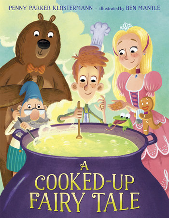 A Cooked-Up Fairy Tale by Penny Parker Klostermann