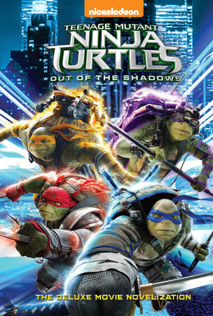 Teenage Mutant Ninja Turtles: Out of the Shadows Deluxe Novelization (Teenage Mutant Ninja Turtles: Out of the Shadows)