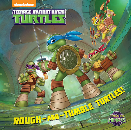 Rough-and-Tumble Turtles! (Teenage Mutant Ninja Turtles: Half-Shell Heroes)