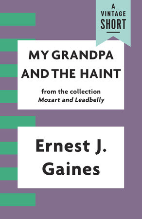 My Grandpa and the Haint by Ernest J. Gaines