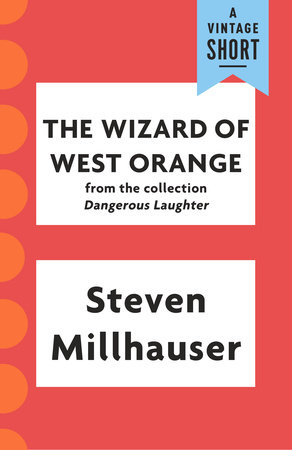 The Wizard of West Orange by Steven Millhauser