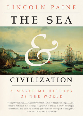 The Sea and Civilization by Lincoln Paine