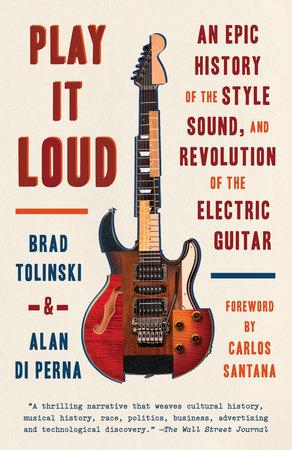 Play It Loud by Brad Tolinski and Alan di Perna