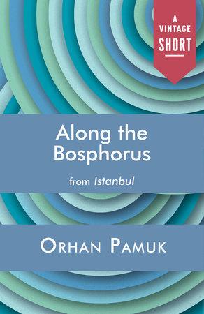 Along the Bosphorus by Orhan Pamuk