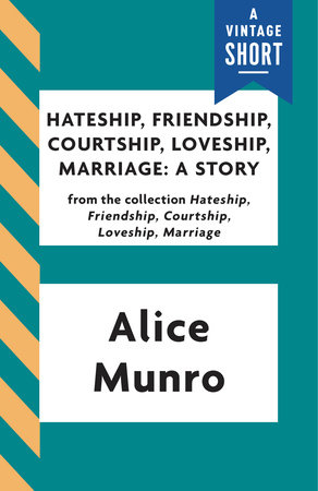 Hateship, Friendship, Courtship, Loveship, Marriage: A Story by Alice Munro