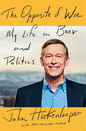 The Opposite of Woe by John Hickenlooper and Maximillian Potter
