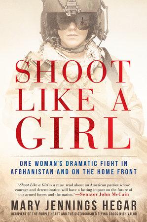Shoot Like a Girl by Mary Jennings Hegar
