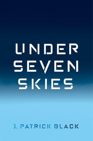 Under Seven Skies by J. Patrick Black