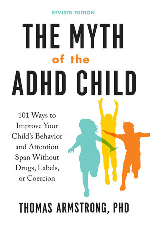 The Myth of the ADHD Child, Revised Edition by Thomas Armstrong