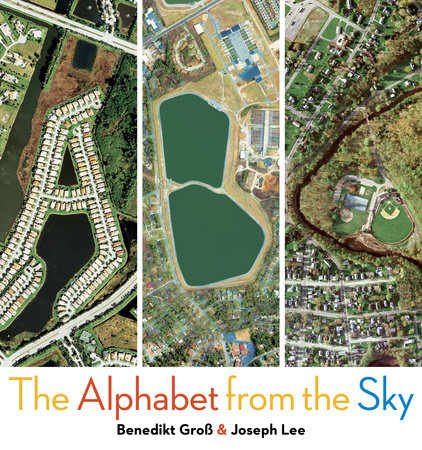 ABC: The Alphabet from the Sky by Benedikt Gross and Joey Lee