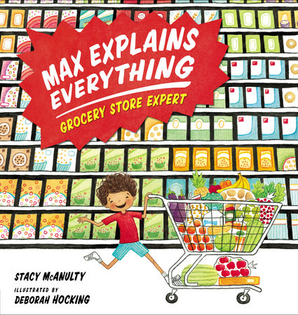 Max Explains Everything: Grocery Store Expert by Stacy McAnulty