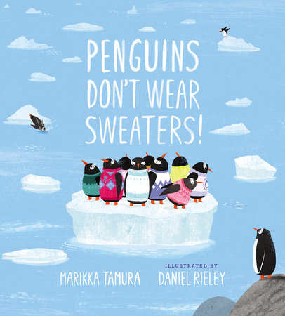Penguins Don't Wear Sweaters! by Marikka Tamura