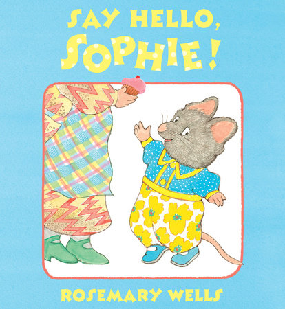 Say Hello, Sophie by Rosemary Wells