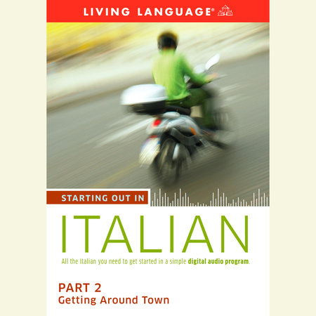 Starting Out in Italian: Part 2--Getting Around Town by Living Language