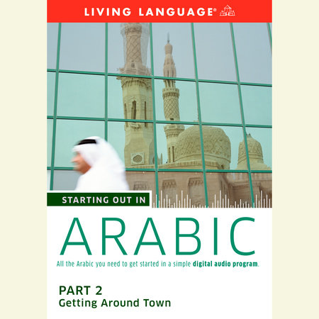Starting Out in Arabic: Part 2--Getting Around Town by Living Language