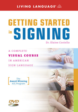 Getting Started in Signing by Elaine Costello, Ph.D. and Living Language
