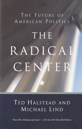 The Radical Center by Ted Halstead and Michael Lind