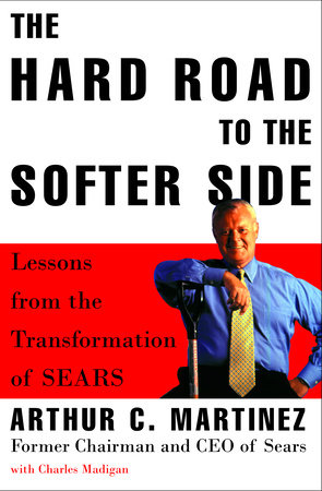 The Hard Road to the Softer Side by Arthur Martinez and Charles Madigan