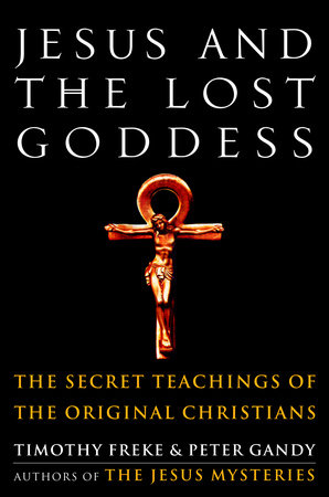Jesus and the Lost Goddess by Timothy Freke and Peter Gandy