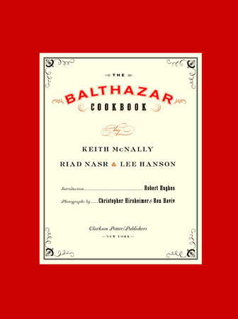 The Balthazar Cookbook by Keith McNally, Riad Nasr and Lee Hanson