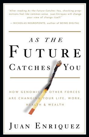 As the Future Catches You by Juan Enriquez