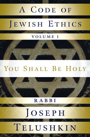 A Code of Jewish Ethics: Volume 1