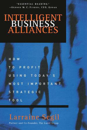 Intelligent Business Alliances by Larraine D. Segil