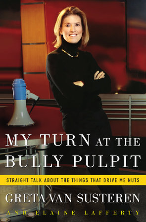 My Turn at the Bully Pulpit by Greta Van Susteren and Elaine Lafferty